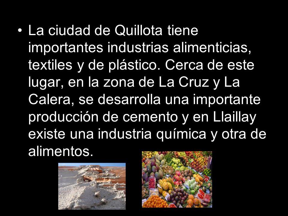 La ciudad de Quillota tiene importantes industrias alimenticias, textiles y de plástico. Cerca de este lugar, en la zona de La Cruz y La Calera, se de