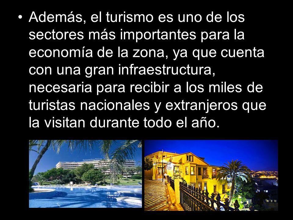 Además, el turismo es uno de los sectores más importantes para la economía de la zona, ya que cuenta con una gran infraestructura, necesaria para reci
