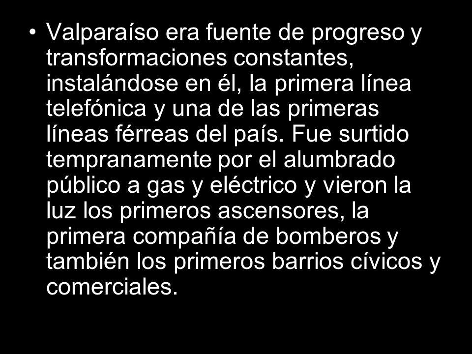 Valparaíso era fuente de progreso y transformaciones constantes, instalándose en él, la primera línea telefónica y una de las primeras líneas férreas