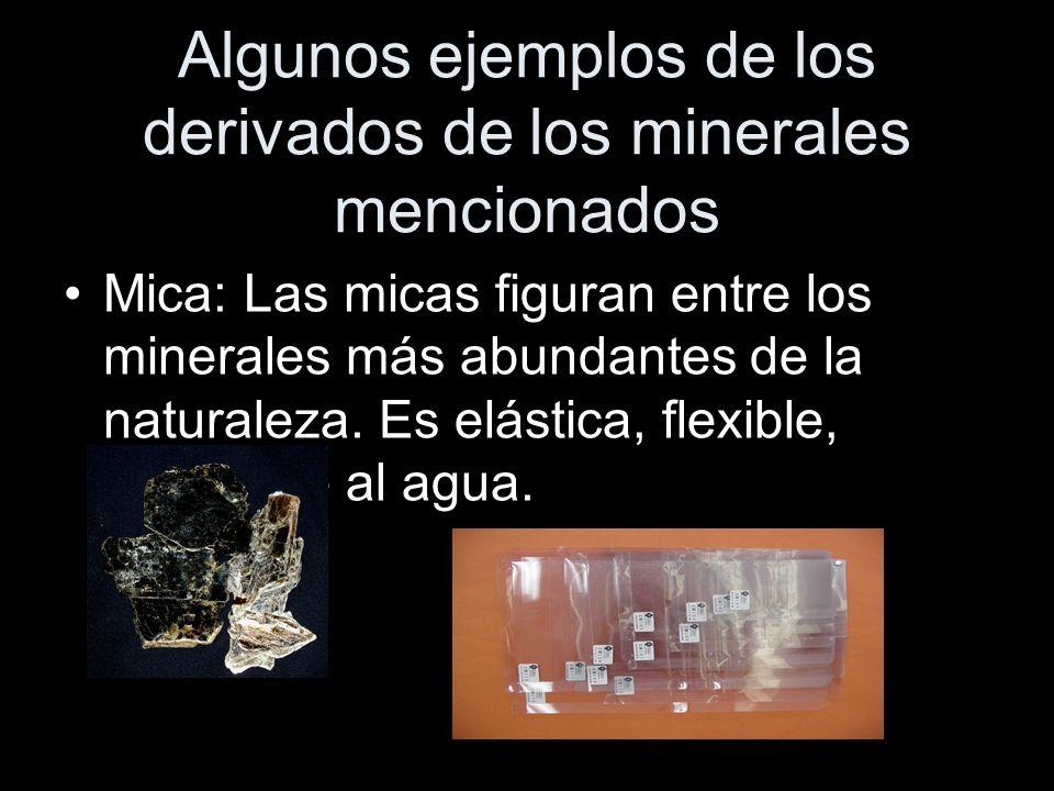 Algunos ejemplos de los derivados de los minerales mencionados Mica: Las micas figuran entre los minerales más abundantes de la naturaleza. Es elástic