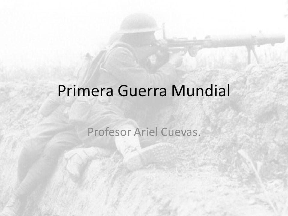 Primera Guerra Mundial Profesor Ariel Cuevas.