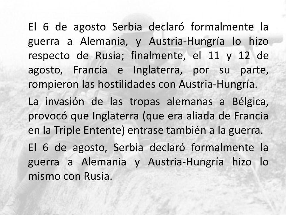 El 6 de agosto Serbia declaró formalmente la guerra a Alemania, y Austria-Hungría lo hizo respecto de Rusia; finalmente, el 11 y 12 de agosto, Francia
