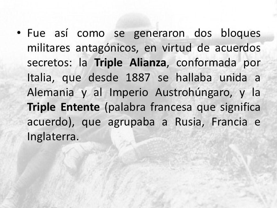 Fue así como se generaron dos bloques militares antagónicos, en virtud de acuerdos secretos: la Triple Alianza, conformada por Italia, que desde 1887