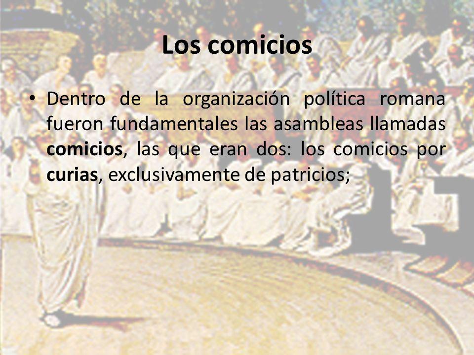Los comicios Dentro de la organización política romana fueron fundamentales las asambleas llamadas comicios, las que eran dos: los comicios por curias, exclusivamente de patricios;