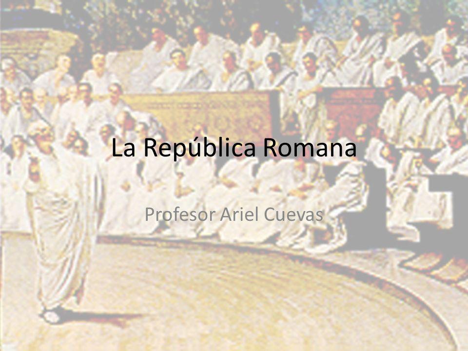 La República Romana Profesor Ariel Cuevas