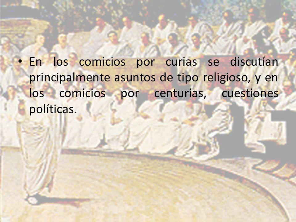 En los comicios por curias se discutían principalmente asuntos de tipo religioso, y en los comicios por centurias, cuestiones políticas.