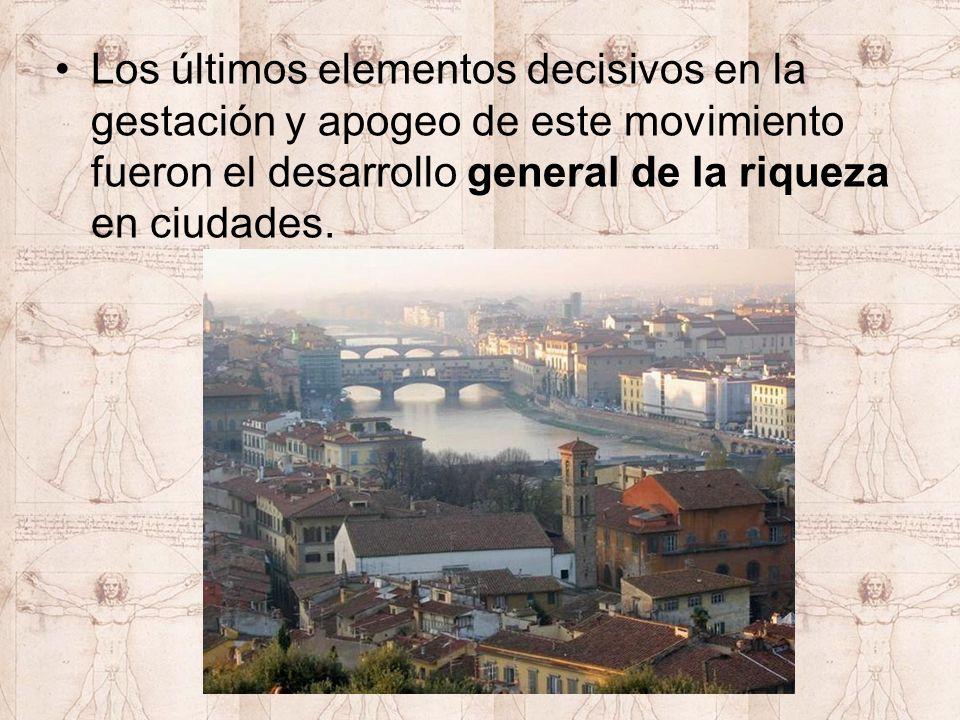 Los últimos elementos decisivos en la gestación y apogeo de este movimiento fueron el desarrollo general de la riqueza en ciudades.