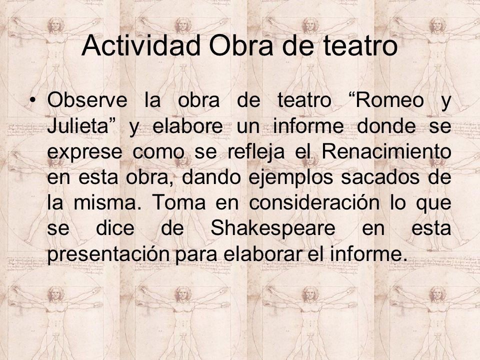 Actividad Obra de teatro Observe la obra de teatro Romeo y Julieta y elabore un informe donde se exprese como se refleja el Renacimiento en esta obra, dando ejemplos sacados de la misma.