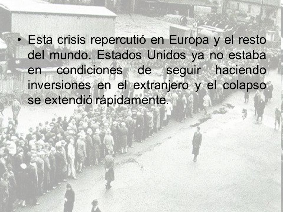 Esta crisis repercutió en Europa y el resto del mundo.