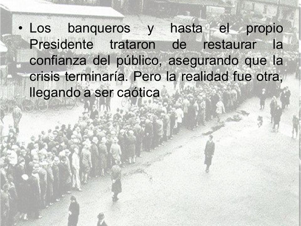 Los banqueros y hasta el propio Presidente trataron de restaurar la confianza del público, asegurando que la crisis terminaría.