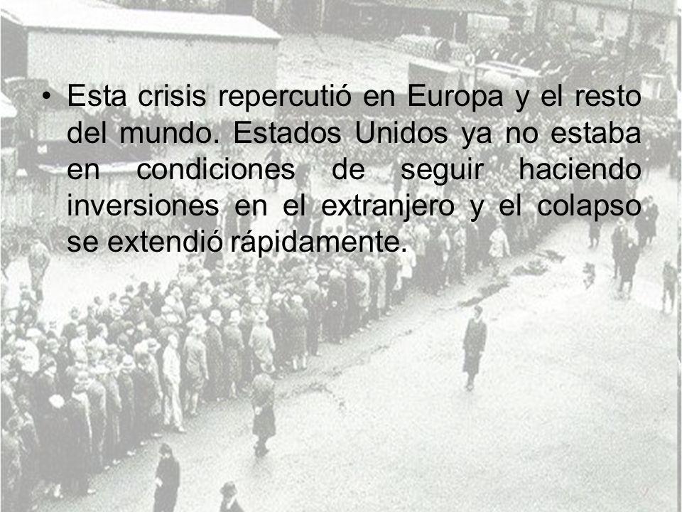 Esta crisis repercutió en Europa y el resto del mundo. Estados Unidos ya no estaba en condiciones de seguir haciendo inversiones en el extranjero y el