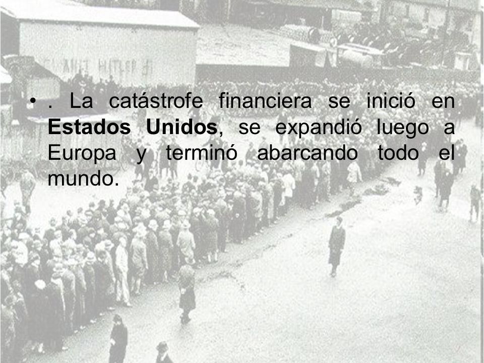 . La catástrofe financiera se inició en Estados Unidos, se expandió luego a Europa y terminó abarcando todo el mundo.