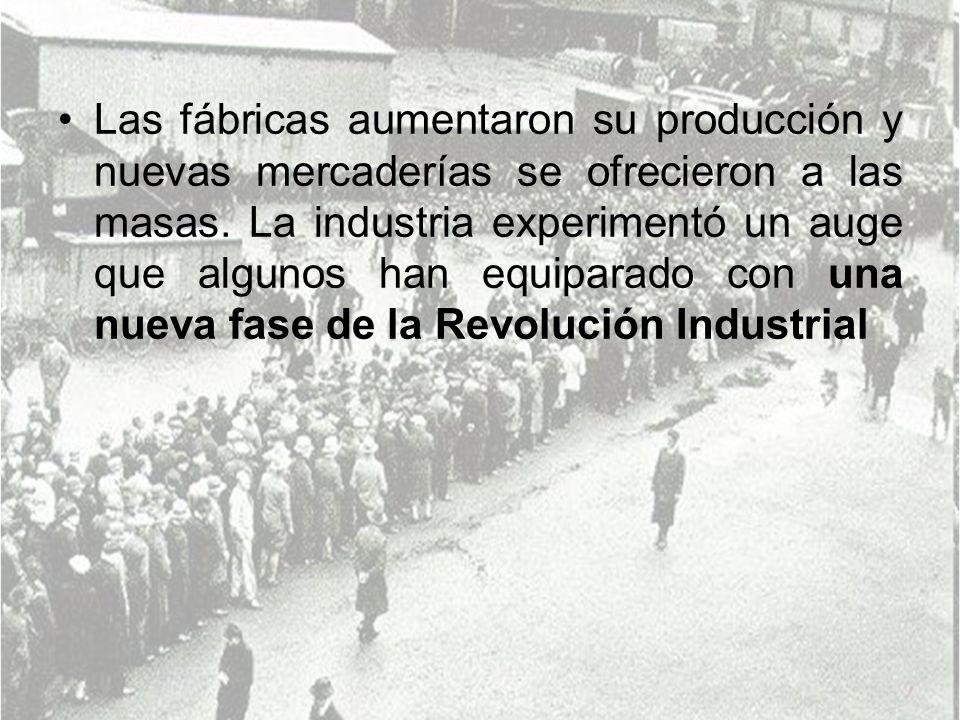 Las fábricas aumentaron su producción y nuevas mercaderías se ofrecieron a las masas. La industria experimentó un auge que algunos han equiparado con