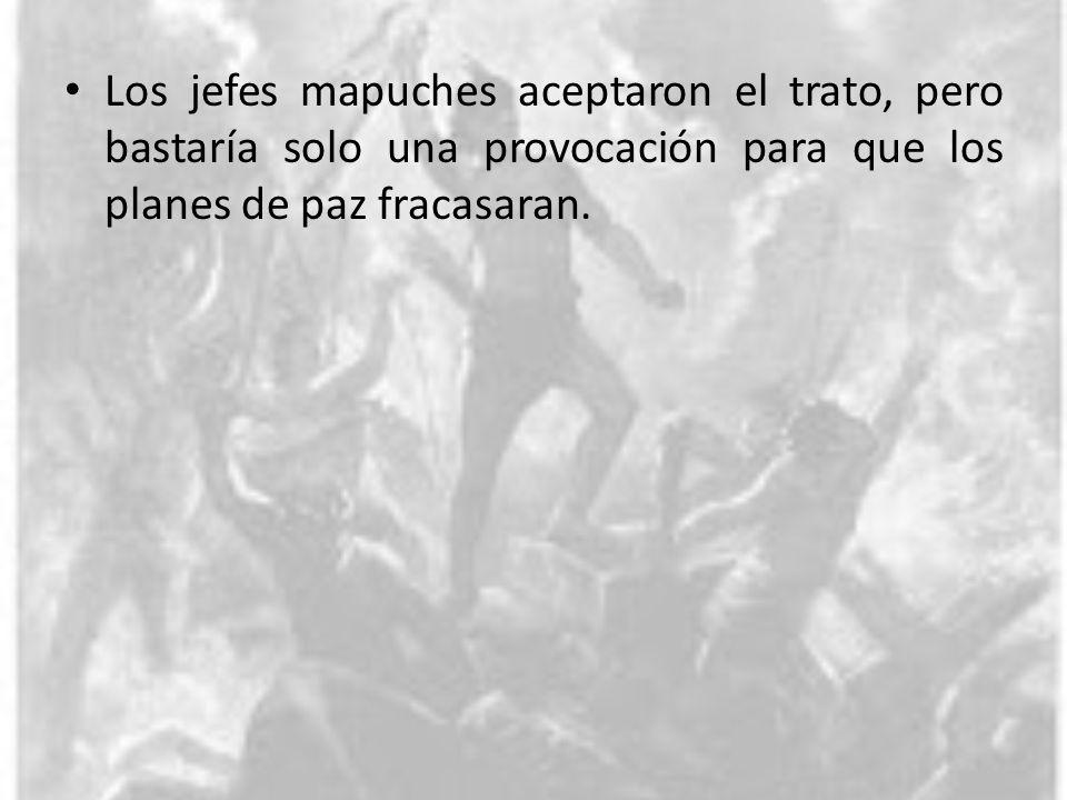 Los jefes mapuches aceptaron el trato, pero bastaría solo una provocación para que los planes de paz fracasaran.
