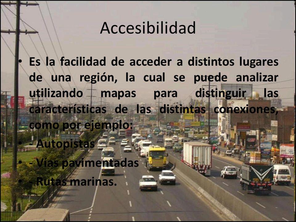 Accesibilidad Es la facilidad de acceder a distintos lugares de una región, la cual se puede analizar utilizando mapas para distinguir las característ