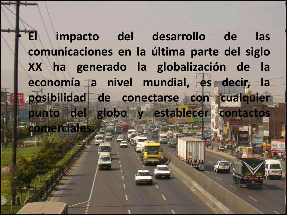 El impacto del desarrollo de las comunicaciones en la última parte del siglo XX ha generado la globalización de la economía a nivel mundial, es decir,