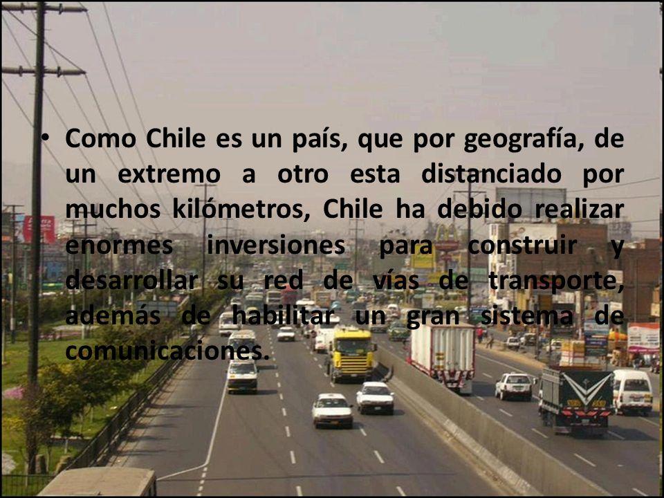 Como Chile es un país, que por geografía, de un extremo a otro esta distanciado por muchos kilómetros, Chile ha debido realizar enormes inversiones pa