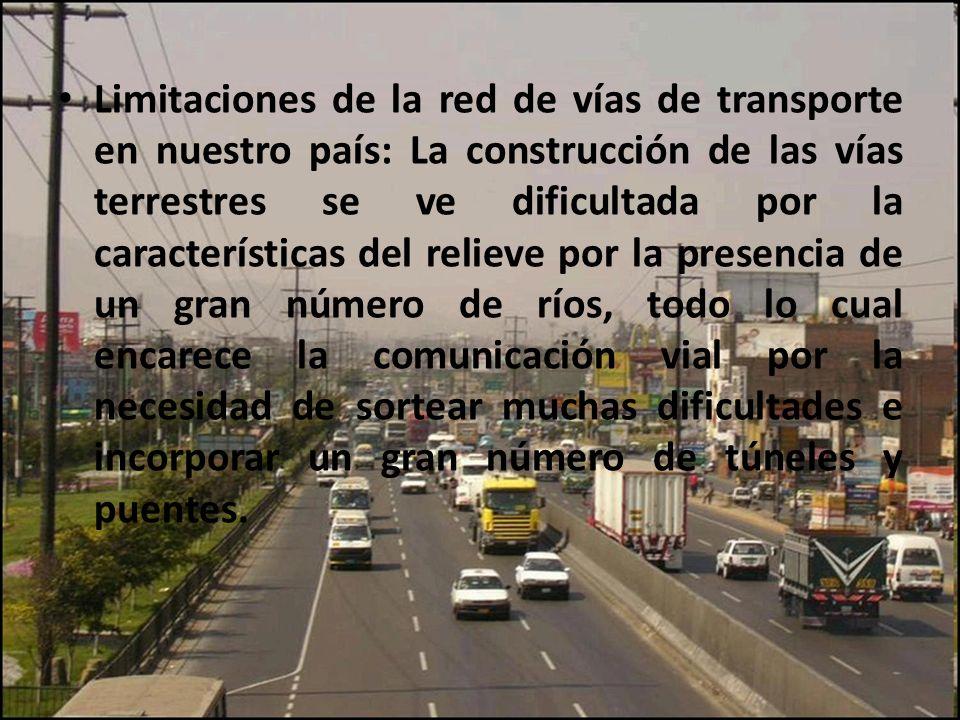 Limitaciones de la red de vías de transporte en nuestro país: La construcción de las vías terrestres se ve dificultada por la características del reli