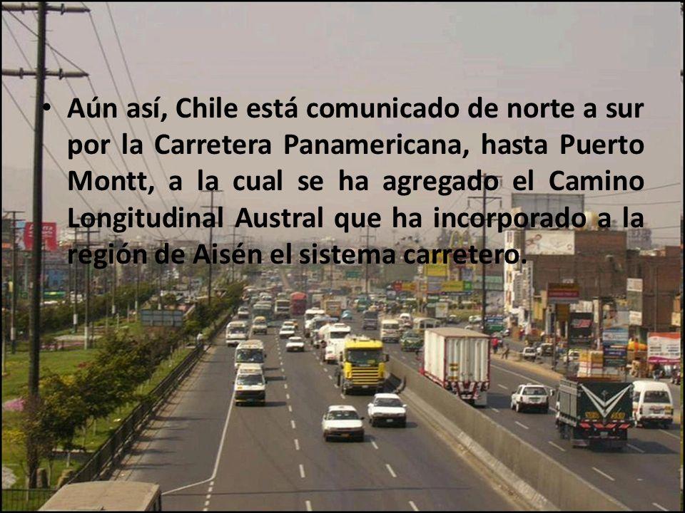 Aún así, Chile está comunicado de norte a sur por la Carretera Panamericana, hasta Puerto Montt, a la cual se ha agregado el Camino Longitudinal Austr