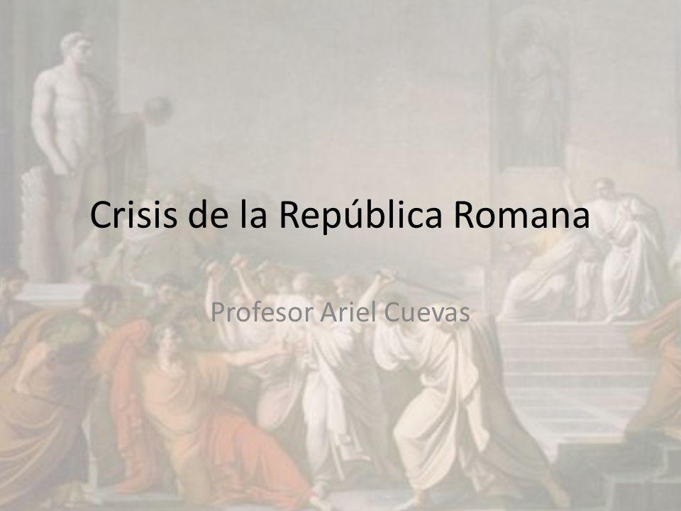 Crisis de la República Romana Profesor Ariel Cuevas