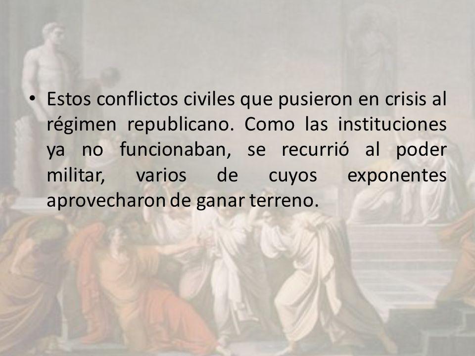 Estos conflictos civiles que pusieron en crisis al régimen republicano.