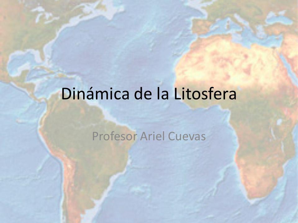 Dinámica de la Litosfera Profesor Ariel Cuevas