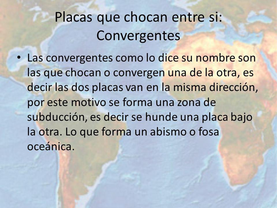 Placas que chocan entre si: Convergentes Las convergentes como lo dice su nombre son las que chocan o convergen una de la otra, es decir las dos placa