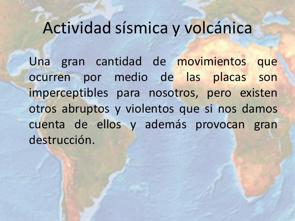 Actividad sísmica y volcánica Una gran cantidad de movimientos que ocurren por medio de las placas son imperceptibles para nosotros, pero existen otro