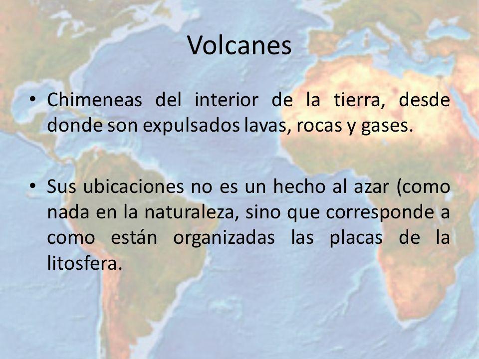Volcanes Chimeneas del interior de la tierra, desde donde son expulsados lavas, rocas y gases. Sus ubicaciones no es un hecho al azar (como nada en la