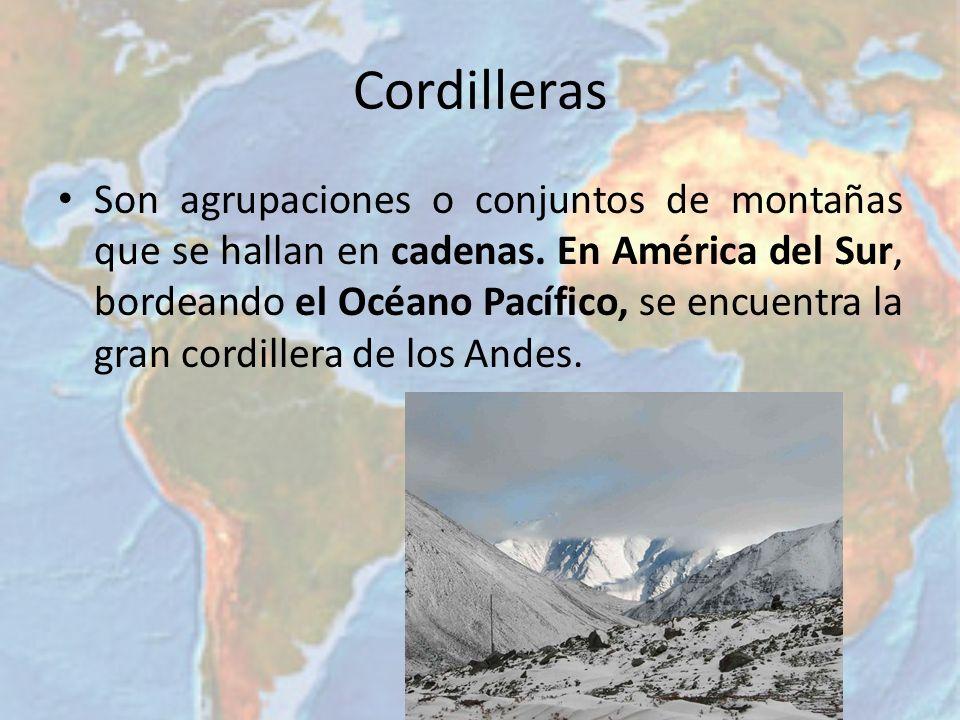 Cordilleras Son agrupaciones o conjuntos de montañas que se hallan en cadenas. En América del Sur, bordeando el Océano Pacífico, se encuentra la gran