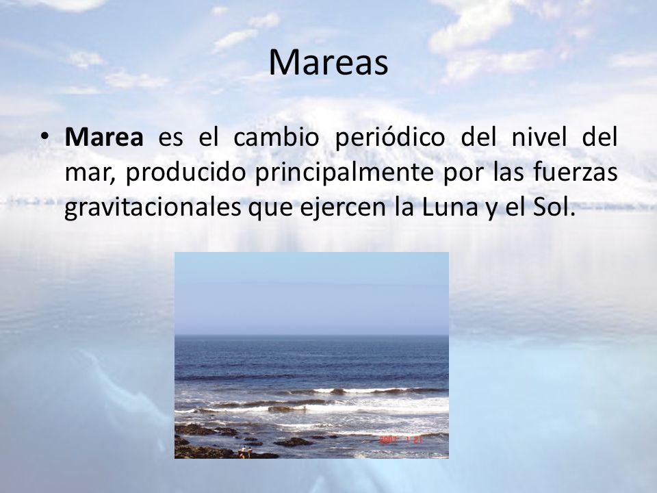 Mareas Marea es el cambio periódico del nivel del mar, producido principalmente por las fuerzas gravitacionales que ejercen la Luna y el Sol.