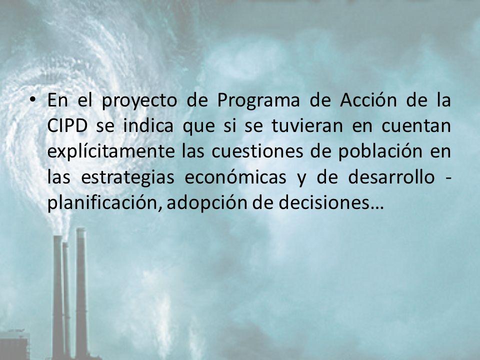 En el proyecto de Programa de Acción de la CIPD se indica que si se tuvieran en cuentan explícitamente las cuestiones de población en las estrategias