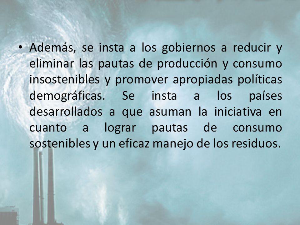 Además, se insta a los gobiernos a reducir y eliminar las pautas de producción y consumo insostenibles y promover apropiadas políticas demográficas. S