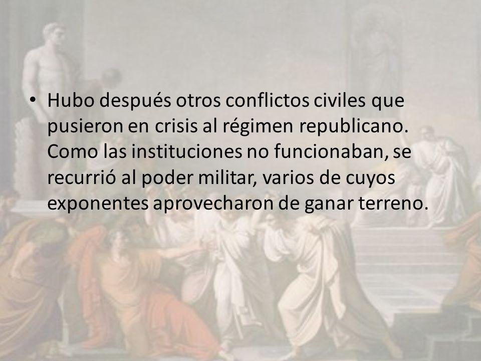 Hubo después otros conflictos civiles que pusieron en crisis al régimen republicano. Como las instituciones no funcionaban, se recurrió al poder milit