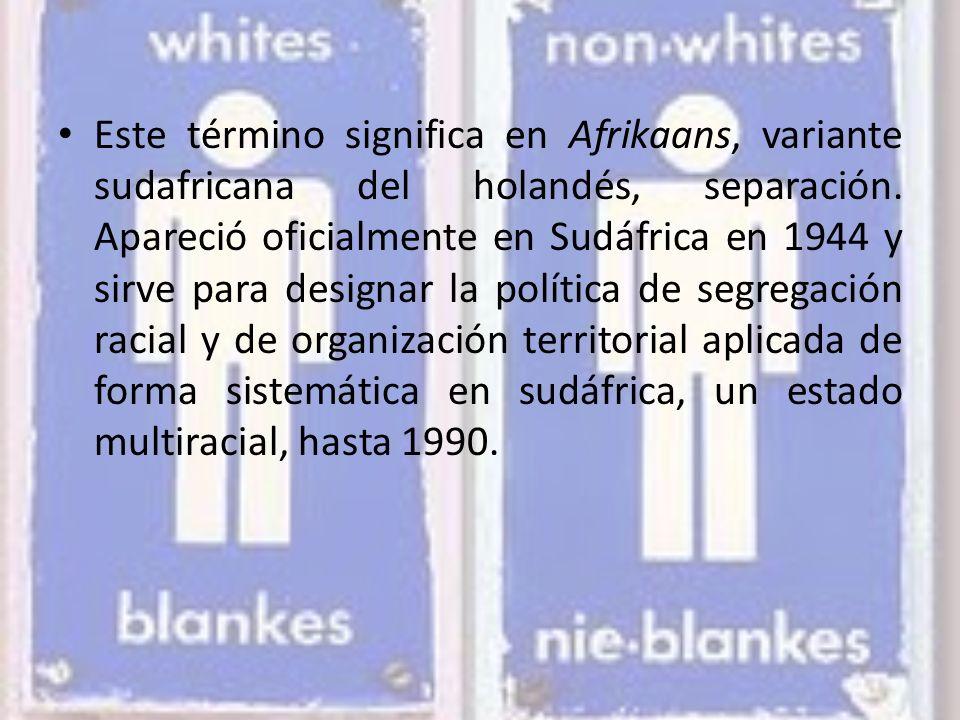 Este término significa en Afrikaans, variante sudafricana del holandés, separación. Apareció oficialmente en Sudáfrica en 1944 y sirve para designar l