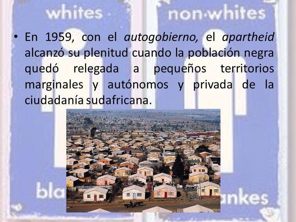 En 1959, con el autogobierno, el apartheid alcanzó su plenitud cuando la población negra quedó relegada a pequeños territorios marginales y autónomos y privada de la ciudadanía sudafricana.
