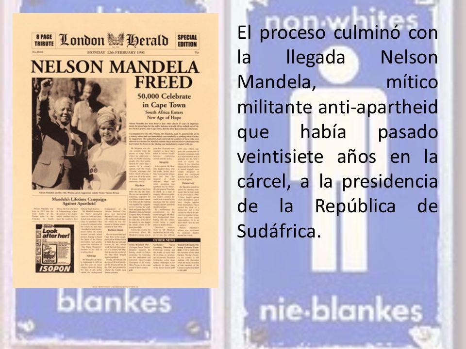 El proceso culminó con la llegada Nelson Mandela, mítico militante anti-apartheid que había pasado veintisiete años en la cárcel, a la presidencia de