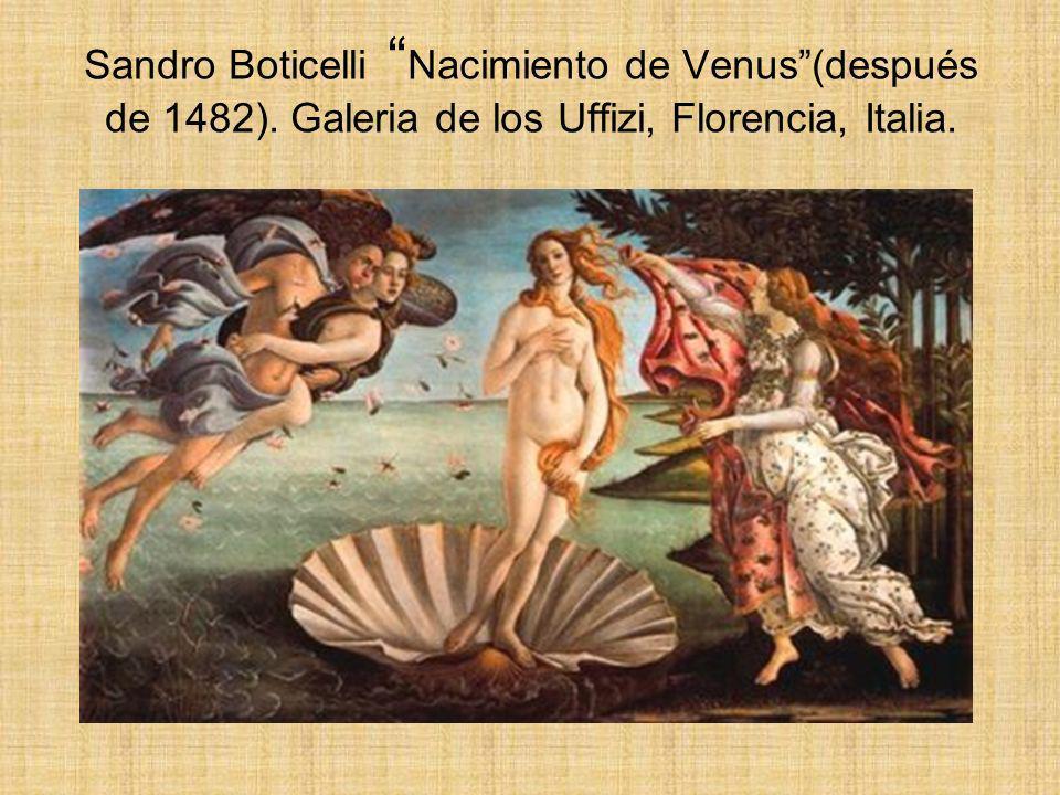 Sandro Boticelli Nacimiento de Venus(después de 1482). Galeria de los Uffizi, Florencia, Italia.