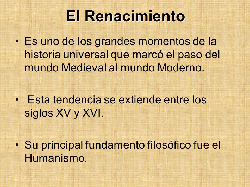 El Renacimiento Es uno de los grandes momentos de la historia universal que marcó el paso del mundo Medieval al mundo Moderno. Esta tendencia se extie