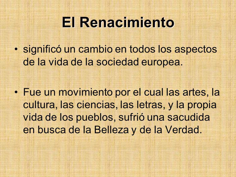 El Renacimiento significó un cambio en todos los aspectos de la vida de la sociedad europea. Fue un movimiento por el cual las artes, la cultura, las