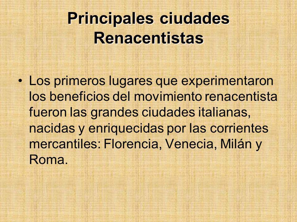 Principales ciudades Renacentistas Los primeros lugares que experimentaron los beneficios del movimiento renacentista fueron las grandes ciudades ital