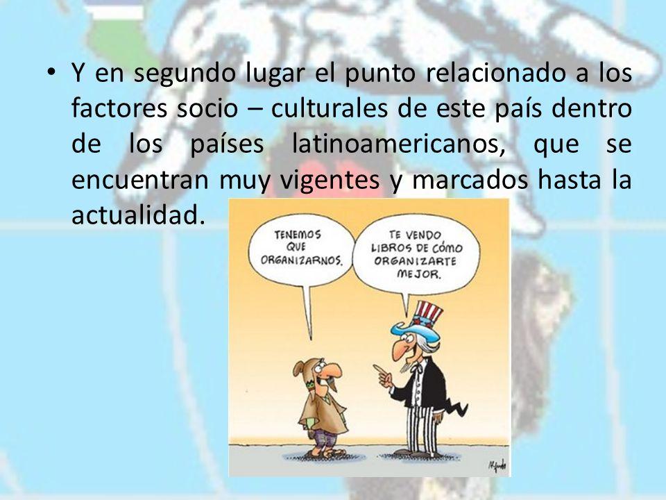 Y en segundo lugar el punto relacionado a los factores socio – culturales de este país dentro de los países latinoamericanos, que se encuentran muy vi