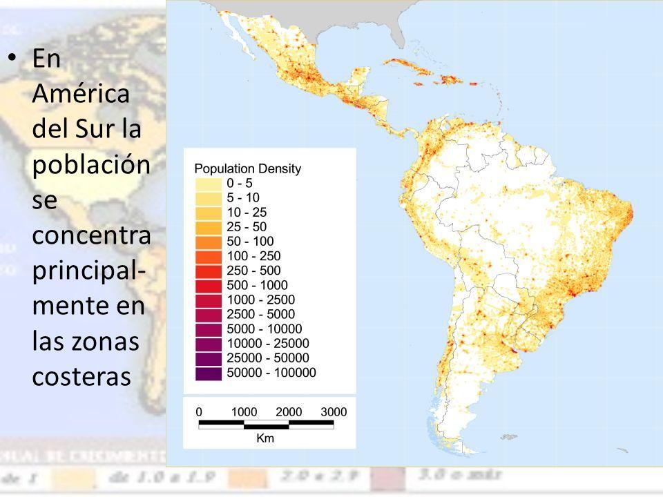 En América del Sur la población se concentra principal- mente en las zonas costeras