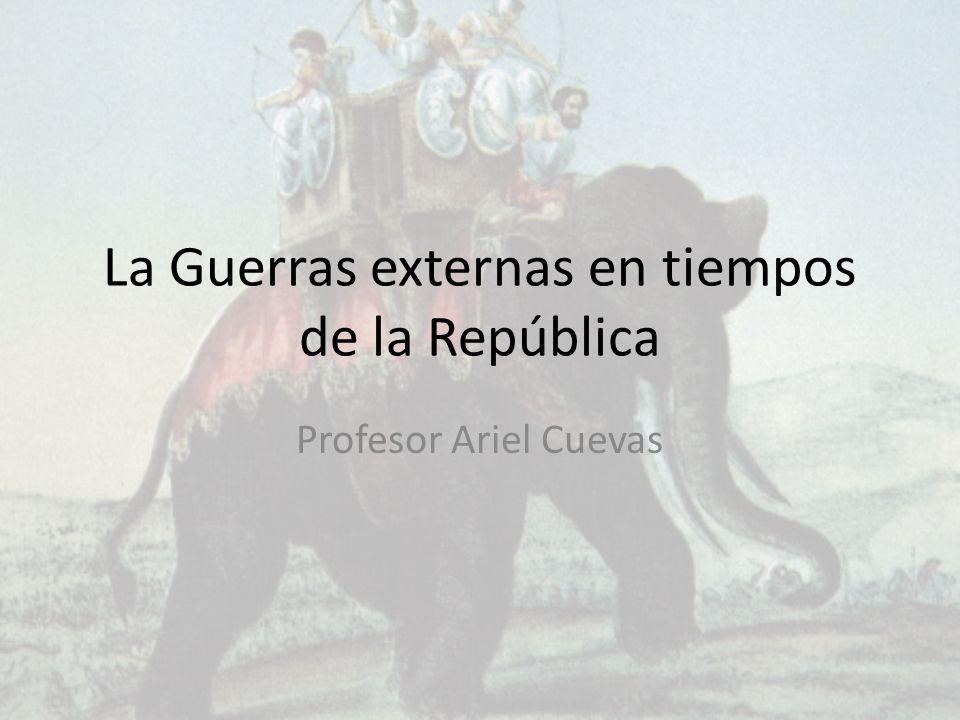 La Guerras externas en tiempos de la República Profesor Ariel Cuevas