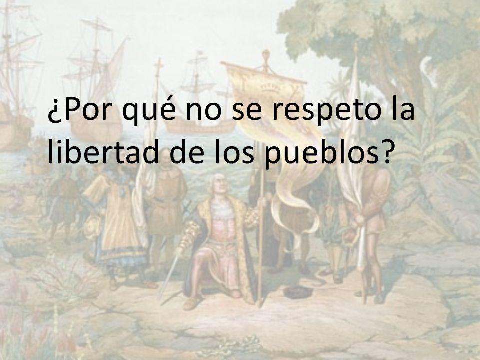 ¿Por qué no se respeto la libertad de los pueblos?