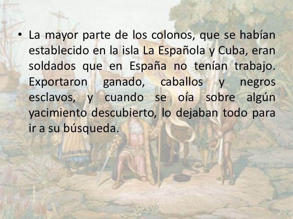 La mayor parte de los colonos, que se habían establecido en la isla La Española y Cuba, eran soldados que en España no tenían trabajo. Exportaron gana