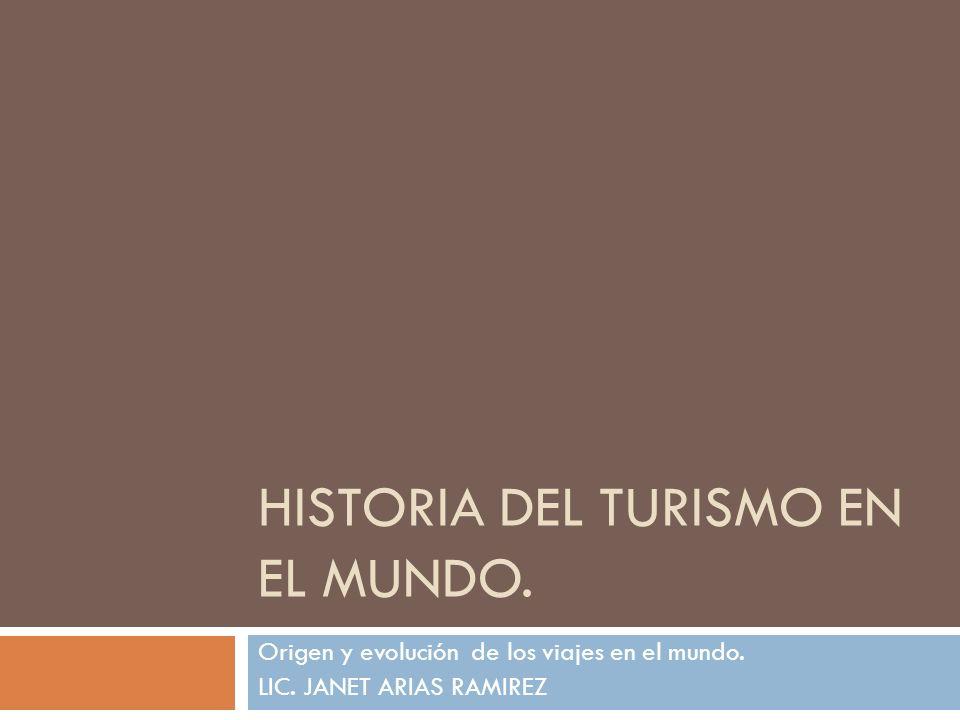 HISTORIA DEL TURISMO EN EL MUNDO. Origen y evolución de los viajes en el mundo. LIC. JANET ARIAS RAMIREZ