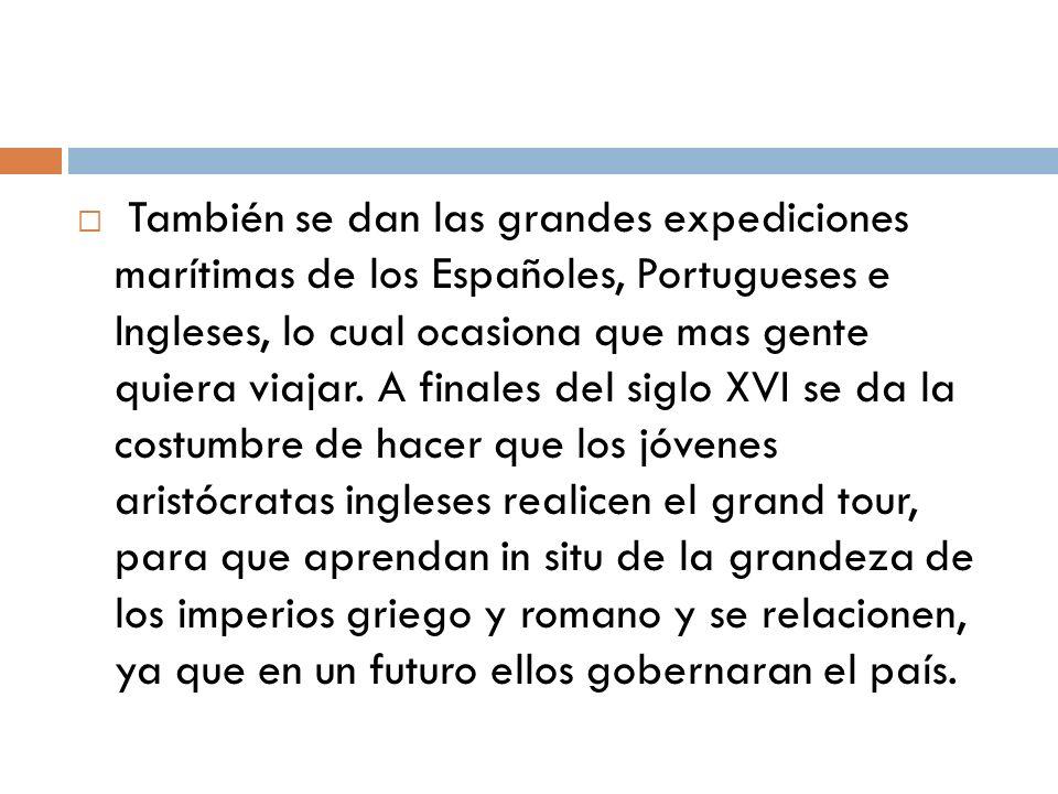 También se dan las grandes expediciones marítimas de los Españoles, Portugueses e Ingleses, lo cual ocasiona que mas gente quiera viajar. A finales de