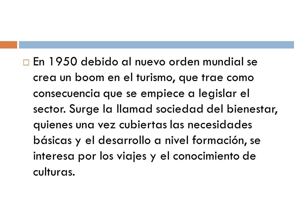 En 1950 debido al nuevo orden mundial se crea un boom en el turismo, que trae como consecuencia que se empiece a legislar el sector. Surge la llamad s