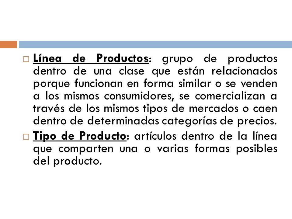 Línea de Productos: grupo de productos dentro de una clase que están relacionados porque funcionan en forma similar o se venden a los mismos consumido